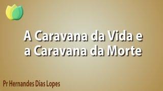 A caravana da vida e a caravana da morte - Pr Hernandes Dias Lopes