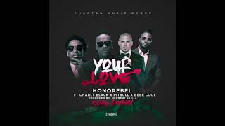 Honorebel - Your Love (Club Remix) Ft Charly Black x Pitbull x Bebe Cool
