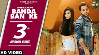 Banda Ban Ke (Full Song) Sukhy Maan - Preet Hundal - New Punjabi Songs 2017 - WHM