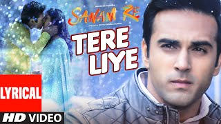TERE LIYE Lyrical Video Song | SANAM RE | Pulkit Samrat, Yami Gautam | Divya Khosla Kumar | T-Series