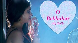 O Bekhabar | Super Hit Love Song 2017 | Bhangarh: The Last Episode |  | Indian-Hindi | Zu'b