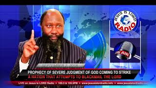 SEVERE JUDGMENT OF GOD COMING TO STRIKE A NATION THAT ATTEMPTS TO BLACKMAIL THE LORD!!!
