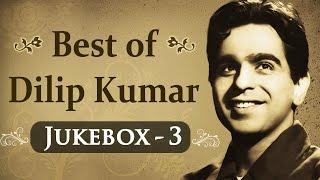 Best of Dilip Kumar Songs {HD} - Jukebox 3 - Evergreen Old Songs of Dilip Kumar