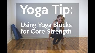 Yoga Tip: Using Yoga Blocks for Core Strength