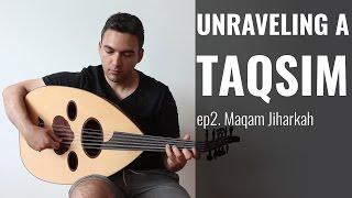 Unraveling a Taqsim: Episode 2 - Maqam Jiharkah