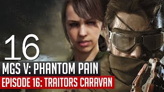 Metal Gear Solid 5 Phantom Pain Episode 16 Traitors Caravan Walkthrough Gameplay MGSV