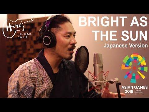 Xxx Mp4 Bright As The Sun Japanese Version HIROAKI KATO Asian Games 2018 Official Song 3gp Sex