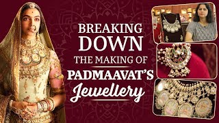 Breaking down the making of Padmaavat's Jewellery | Deepika Padukone | Ranveer Singh | Shahid Kapoor