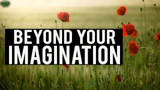 Beyond Your Imagination ...
