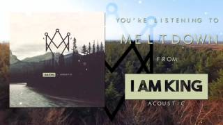 I Am King - Meltdown (Acoustic)