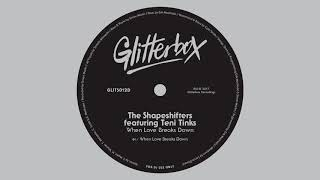 The Shapeshifters feat. Teni Tinks 'When Love Breaks Down'