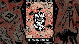 What Could Go Wrong?: The Shadow Conspiracy