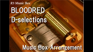 BLOODRED/D-selections [Music Box] (Anime