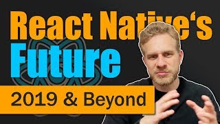 React Native in 2019 & Beyond