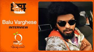 Balu Varghese | Spotlight | Exclusive Interview | Radio Mango
