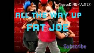 All the way up Fat Joe Chipmunk Version