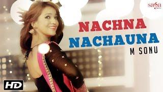 Nachna Nachauna (Official Video) - M Sonu - Latest Punjabi Songs 2016