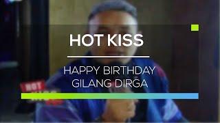 Happy Birthday Gilang Dirga - Hot Kiss