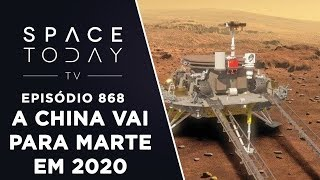 A China Vai Para Marte Em 2020 - Space Today TV Ep.868