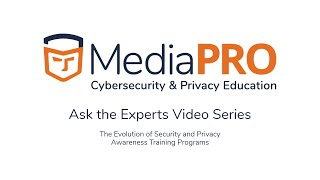 MediaPRO: Ask the Experts - The Evolution of Security and Privacy Awareness Training Programs