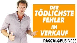 Der TÖDLICHSTE FEHLER im VERKAUF!