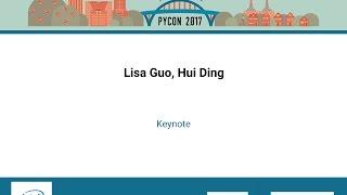 Lisa Guo, Hui Ding   Keynote   PyCon 2017