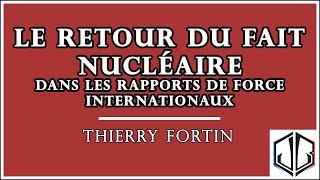 Thierry FORTIN   Le retour du fait nucléaire dans les rapports de force internationaux