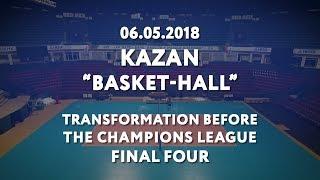 Трансформация Баскет-Холла в Казани к «Финалу Четырех» / Kazan Basket-Hall timelapse transformation