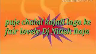 Puje chalal kajali laga ke fair lovely rimix by DJ Nitish Raja