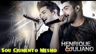 Sou Ciumento Mesmo - Henrique & Juliano