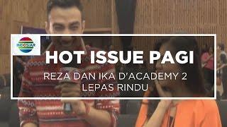 Reza Dan Ika D'Academy 2 Lepas Rindu - Hot Issue Pagi 23/01/16