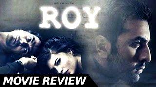 Roy - Movie Review - Ranbir Kapoor -Jacqueline Fernandez -  Arjun Rampal - Bollywood Movie Reviews
