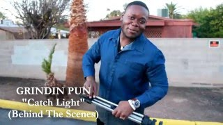GRINDIN PUN - CATCH LIGHT (Behind The Scenes)