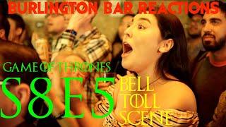 Game Of Thrones // Burlington Bar Reactions // S8E5 // DANY BELL TOLL Scene REACTION