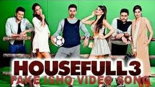 FAKE ISHQ VIDEO SONG | HOUSEFULL 3 |