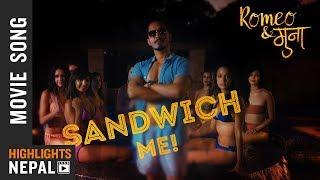 SANDWICH ME - New Nepali Movie Romeo & Muna Song 2018 Ft. Vinay Shrestha