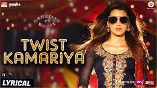 Twist Kamariya - Lyrical | Bareilly Ki Barfi | Ayushmann Khurrana & Kriti Sanon | Tanishk - Vayu