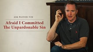 Afraid I Committed The Unpardonable Sin - Ask Pastor Tim