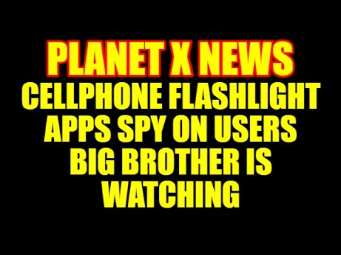 CELLPHONE FLASHLIGHT APPS SPY ON USERS!  BIG BROTHER IS WATCHING!