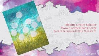 Making a Paint Splatter Flower Garden Book Cover - Book of Backgrounds #51