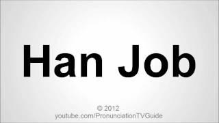 How to pronounce Han Job