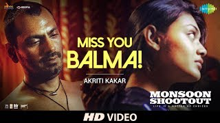 Miss You Balma | Nawazuddin Siddiqui | Monsoon Shootout | Vijay Varma | Akriti K| Chinmay | HD Video