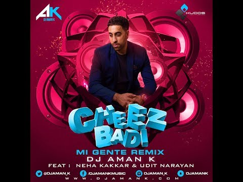 DJ Aman K - Cheez Badi - Mi Gente Remix Ft. Neha Kakkar & Udit Narayan | Latest Bollywood Mix 2017