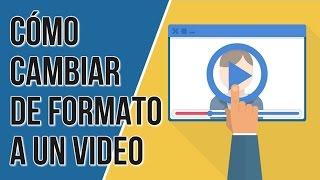 Como Cambiar de Formato a Cualquier Video