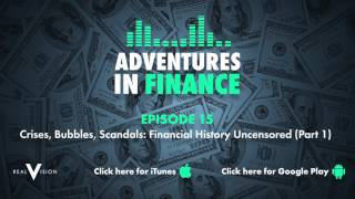 Adventures In Finance Episode 15 - Crises, Bubbles, Scandals: Financial History Uncensored (Part 1)