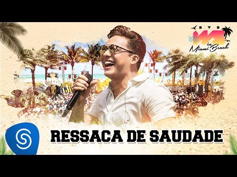 Wesley Safadão - Ressaca de Saudade [DVD WS In Miami Beach]