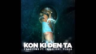 Problem$ - Kon Ki Den Ta ft Immo ,Ori ,Plaga