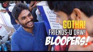 Gotha! Friends-u Daw! | Bloopers | Paracetamol Paniyaram