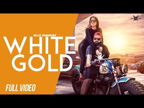 Xxx Mp4 White Gold Full Video Elly Mangat Ft Shehnaz Gill Latest Punjabi Songs 2018 3gp Sex