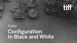 CONFIGURATION IN BLACK AND WHITE Trailer | TIFF 2017